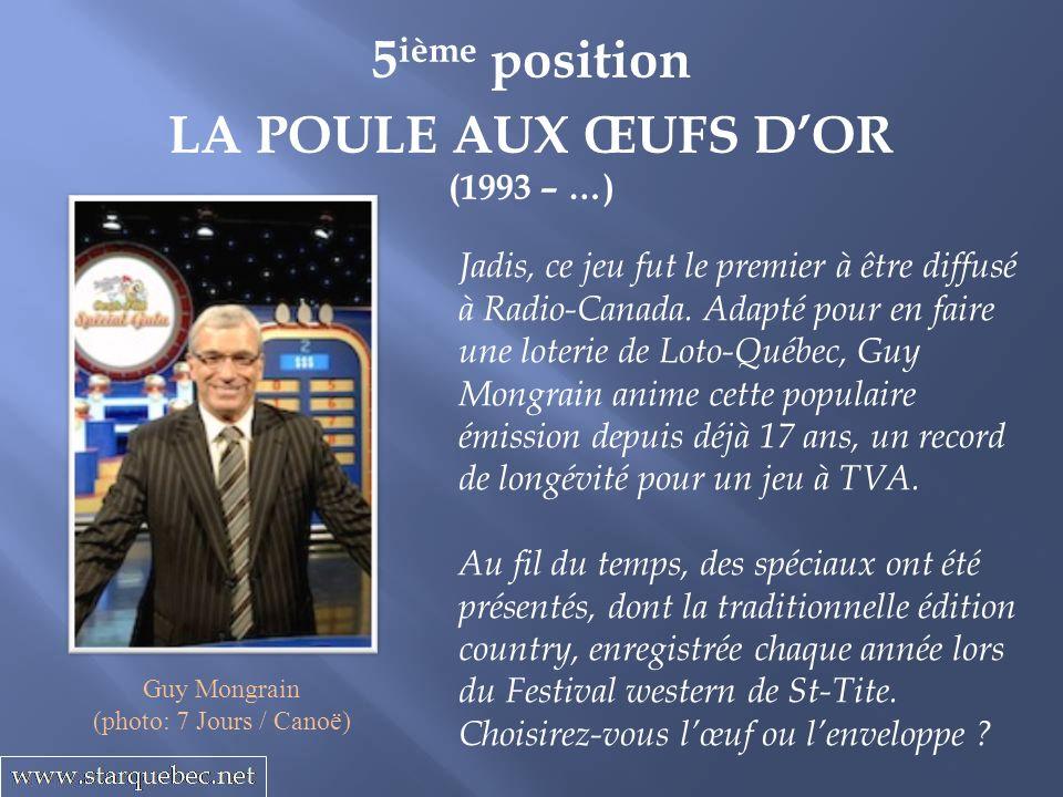 5 ième position LA POULE AUX ŒUFS DOR (1993 – …) Jadis, ce jeu fut le premier à être diffusé à Radio-Canada. Adapté pour en faire une loterie de Loto-