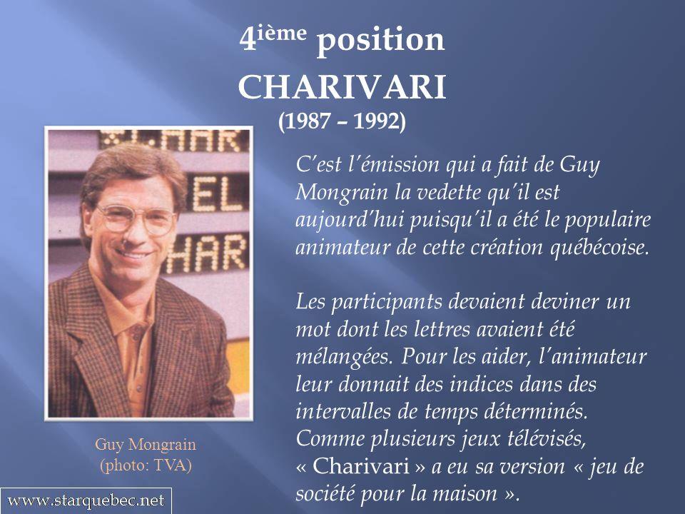 4 ième position CHARIVARI (1987 – 1992) Cest lémission qui a fait de Guy Mongrain la vedette quil est aujourdhui puisquil a été le populaire animateur