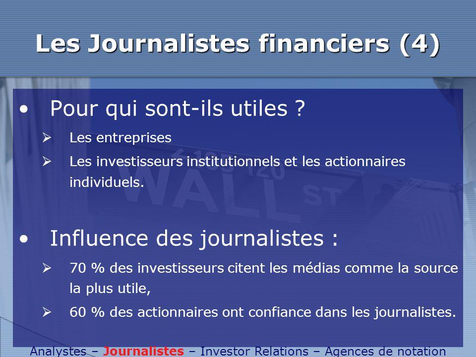 Les Journalistes financiers (4) Pour qui sont-ils utiles ? Les entreprises Les investisseurs institutionnels et les actionnaires individuels. Influenc