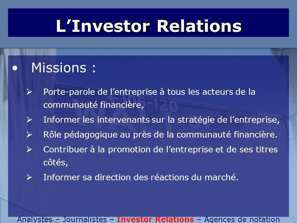 LInvestor Relations Missions : Porte-parole de lentreprise à tous les acteurs de la communauté financière, Informer les intervenants sur la stratégie