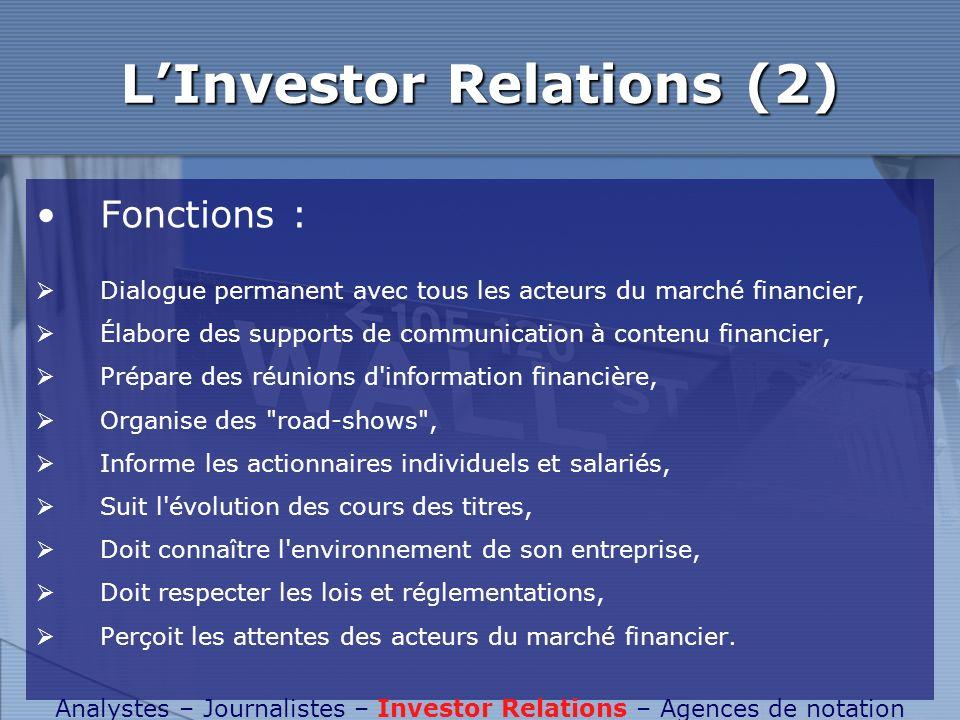 LInvestor Relations (2) Fonctions : Dialogue permanent avec tous les acteurs du marché financier, Élabore des supports de communication à contenu fina