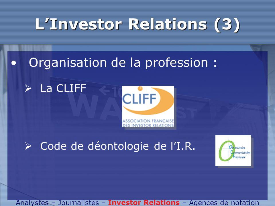LInvestor Relations (3) Organisation de la profession : La CLIFF Code de déontologie de lI.R. Analystes – Journalistes – Investor Relations – Agences