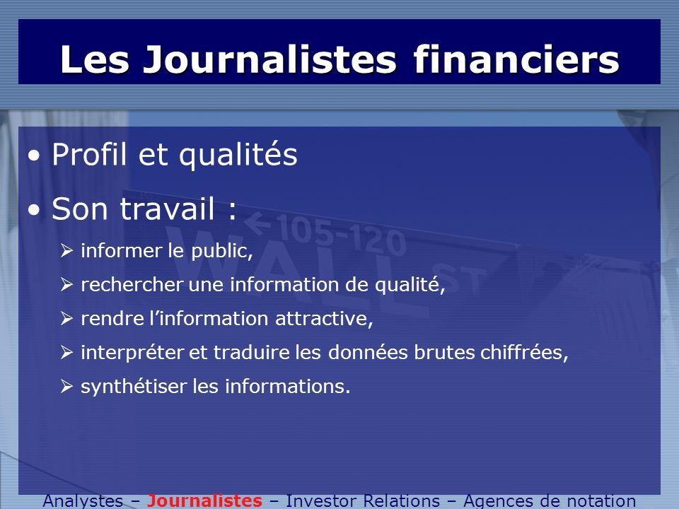 Les Journalistes financiers Profil et qualités Son travail : informer le public, rechercher une information de qualité, rendre linformation attractive