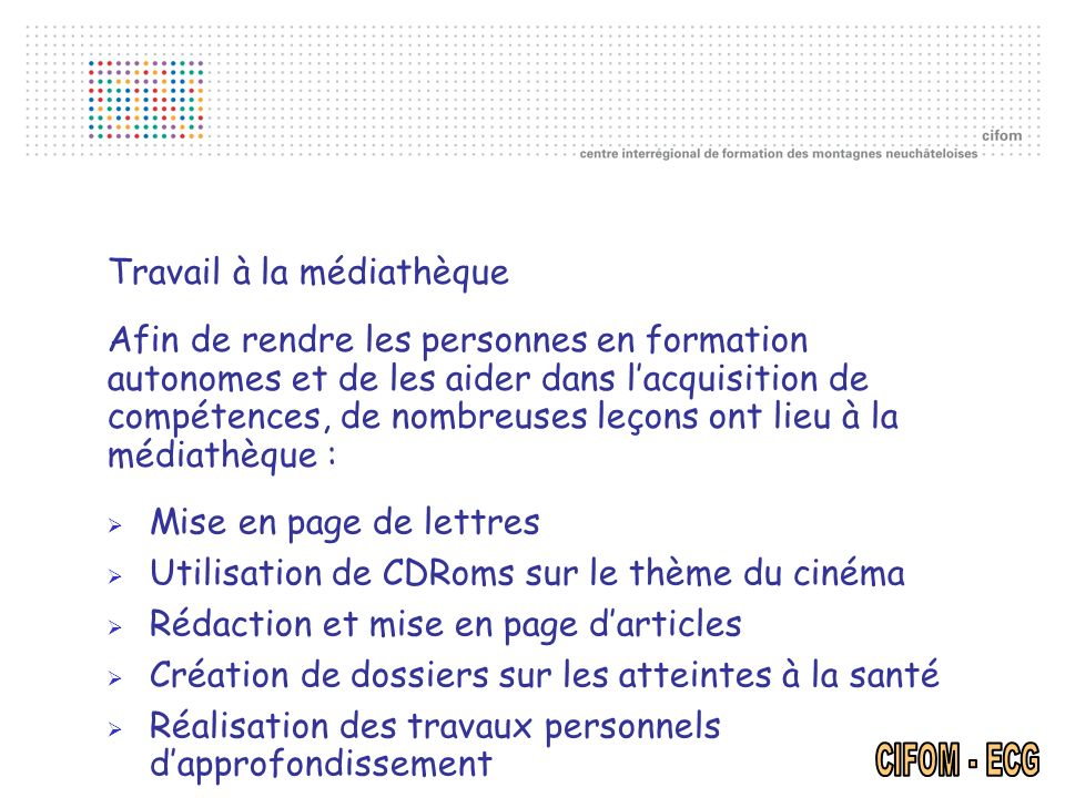 Mise en page de lettres Utilisation de CDRoms sur le thème du cinéma Rédaction et mise en page darticles Création de dossiers sur les atteintes à la s