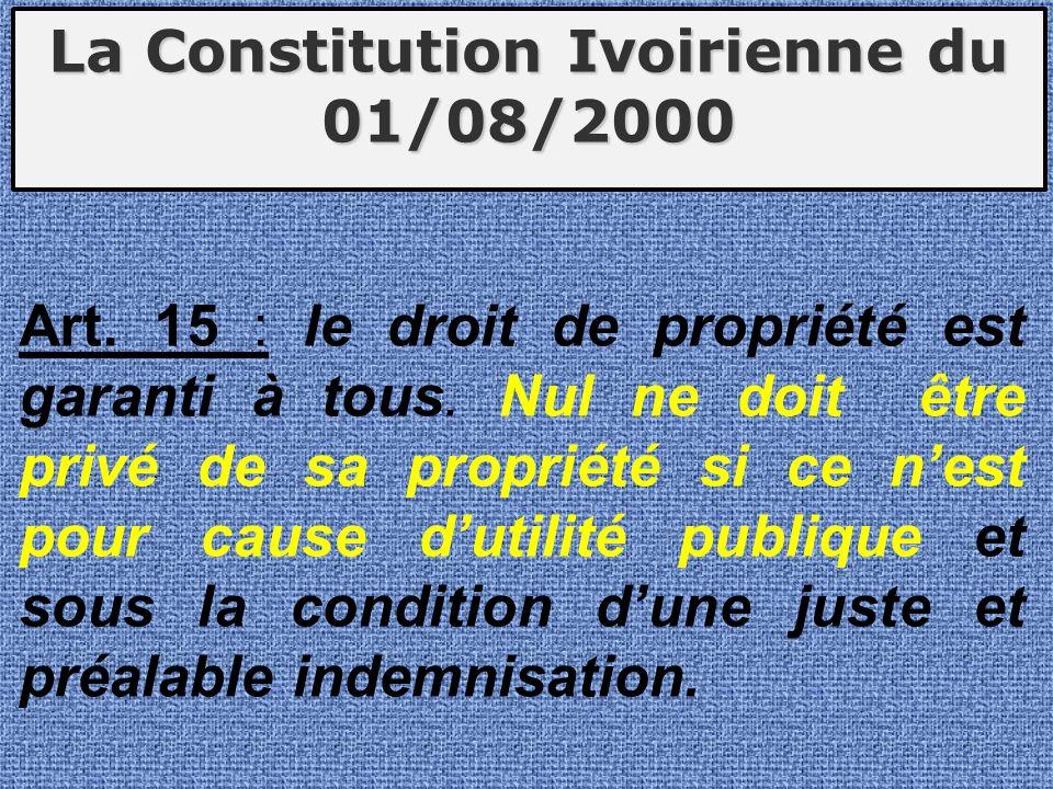Art. 15 : le droit de propriété est garanti à tous. Nul ne doit être privé de sa propriété si ce nest pour cause dutilité publique et sous la conditio