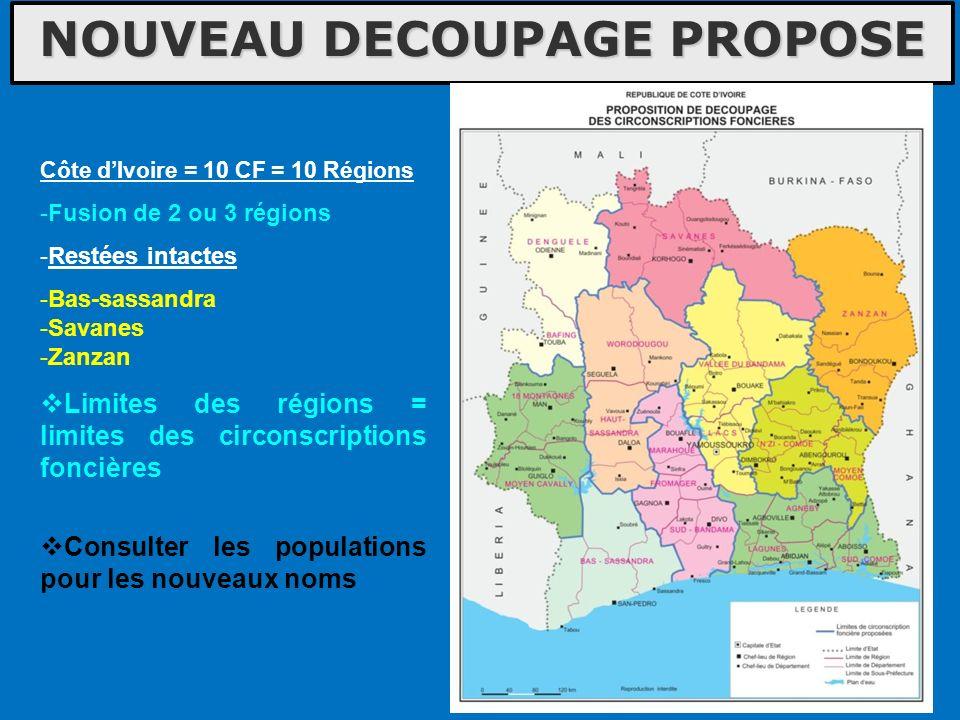 NOUVEAU DECOUPAGE PROPOSE Côte dIvoire = 10 CF = 10 Régions -Fusion de 2 ou 3 régions -Restées intactes -Bas-sassandra -Savanes -Zanzan Consulter les