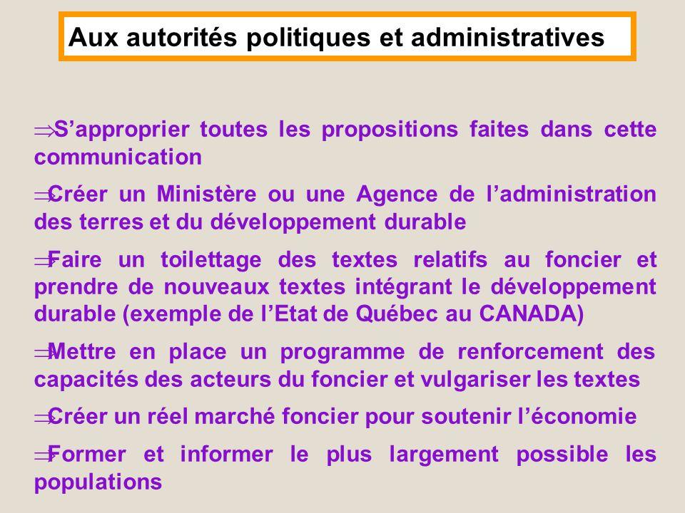 Aux autorités politiques et administratives Sapproprier toutes les propositions faites dans cette communication Créer un Ministère ou une Agence de la