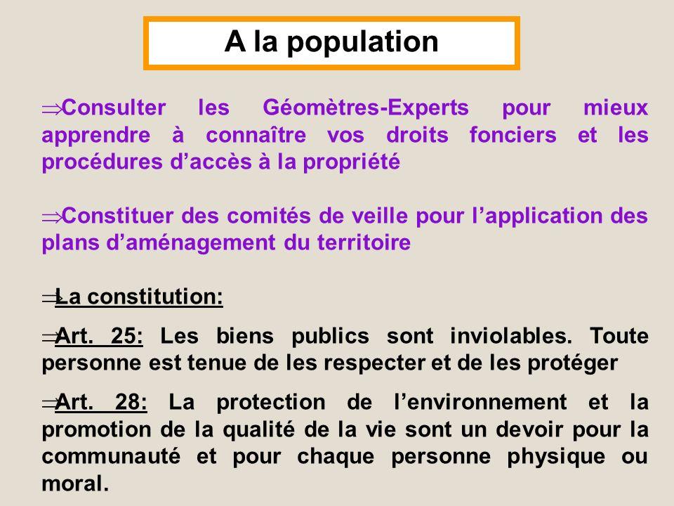 A la population Consulter les Géomètres-Experts pour mieux apprendre à connaître vos droits fonciers et les procédures daccès à la propriété Constitue