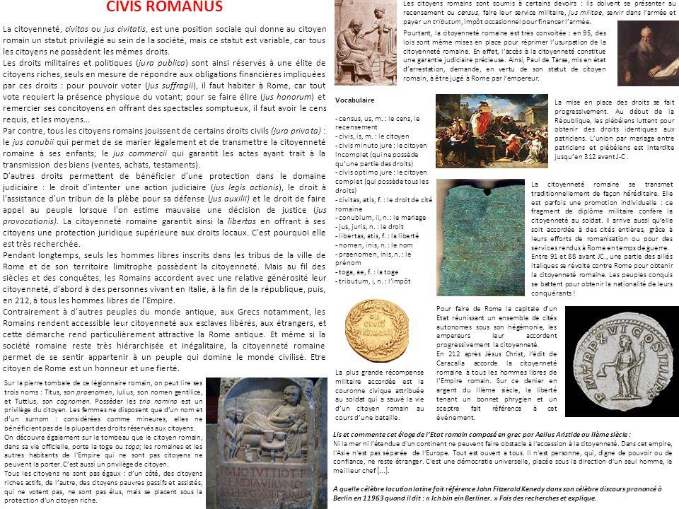 CIVIS ROMANUS La citoyenneté, civitas ou jus civitatis, est une position sociale qui donne au citoyen romain un statut privilégié au sein de la sociét