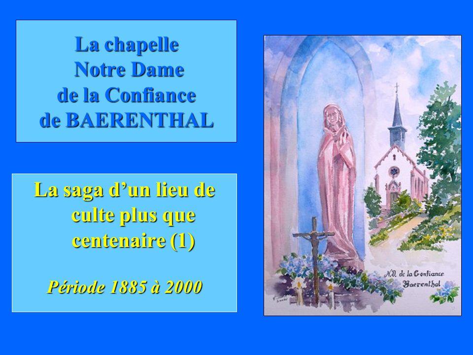 La chapelle Notre Dame de la Confiance de BAERENTHAL La saga dun lieu de culte plus que centenaire (1) Période 1885 à 2000