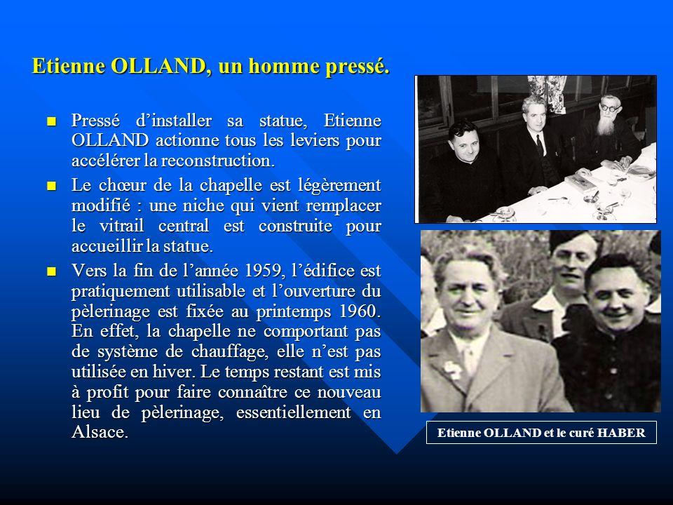 Etienne OLLAND, le promoteur du pèlerinage ND de la confiance Etienne OLLAND, un strasbourgeois, relevait dune grave maladie et cela dune façon totale