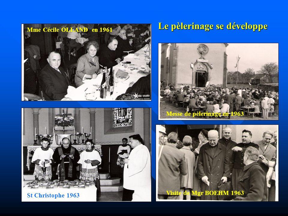 Le pèlerinage se développe Mme Cécile OLLAND en 1961 St Christophe 1963 Visite de Mgr BOEHM 1963 Messe de pèlerinage en 1963