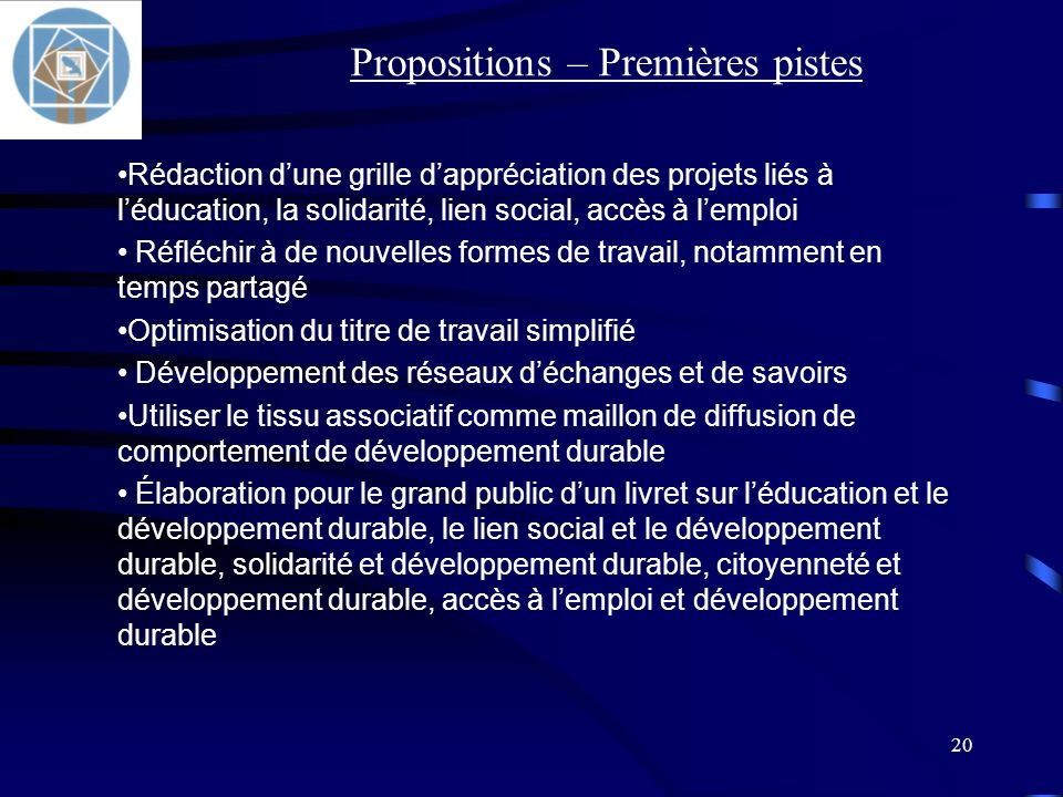 20 Rédaction dune grille dappréciation des projets liés à léducation, la solidarité, lien social, accès à lemploi Réfléchir à de nouvelles formes de t