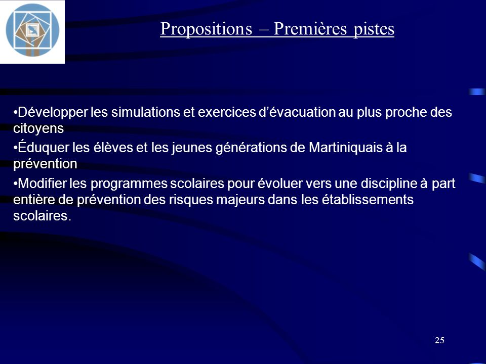 25 Développer les simulations et exercices dévacuation au plus proche des citoyens Éduquer les élèves et les jeunes générations de Martiniquais à la p