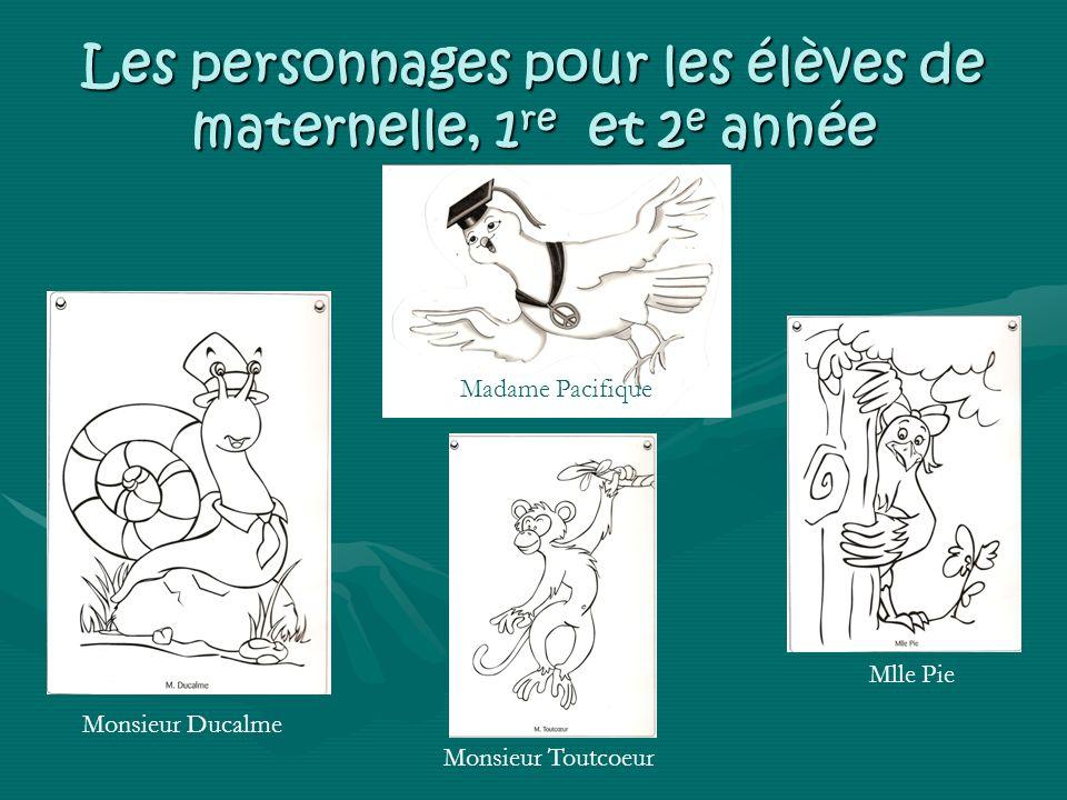 Les personnages pour les élèves de maternelle, 1 re et 2 e année Madame Pacifique Monsieur Ducalme Monsieur Toutcoeur Mlle Pie