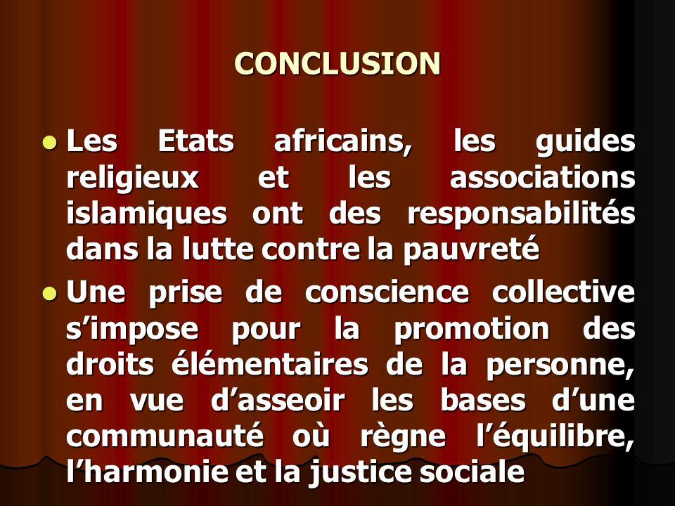 CONCLUSION Les Etats africains, les guides religieux et les associations islamiques ont des responsabilités dans la lutte contre la pauvreté Les Etats