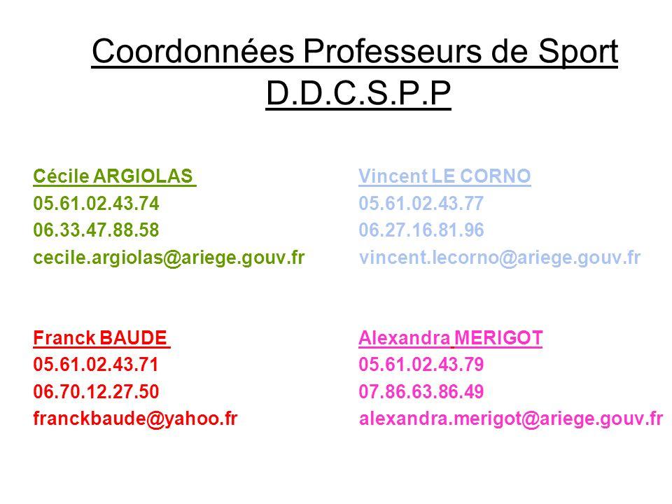 Coordonnées Professeurs de Sport D.D.C.S.P.P Cécile ARGIOLAS Vincent LE CORNO 05.61.02.43.74 05.61.02.43.77 06.33.47.88.58 06.27.16.81.96 cecile.argio