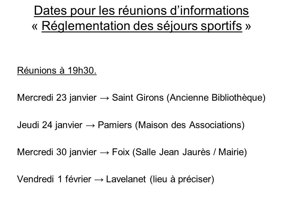 Dates pour les réunions dinformations « Réglementation des séjours sportifs » Réunions à 19h30. Mercredi 23 janvier Saint Girons (Ancienne Bibliothèqu