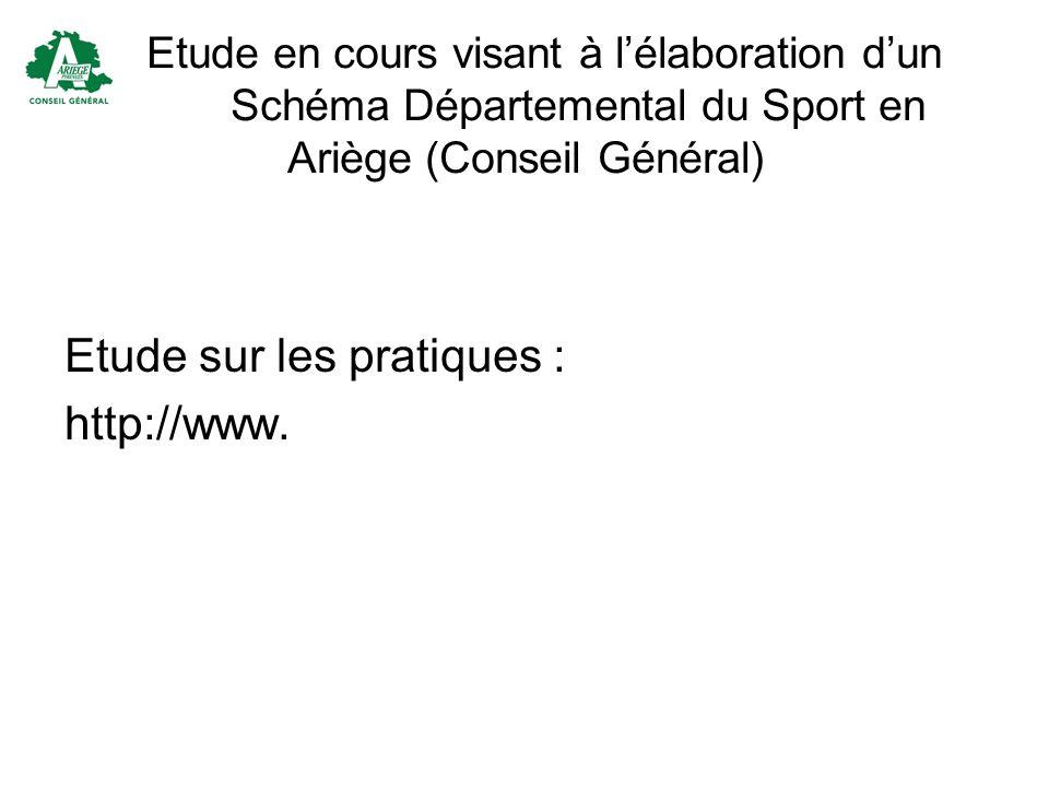 Etude en cours visant à lélaboration dun Schéma Départemental du Sport en Ariège (Conseil Général) Etude sur les pratiques : http://www.