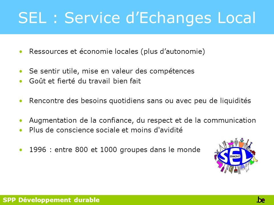 SPP Développement durable SEL : Service dEchanges Local Ressources et économie locales (plus dautonomie) Se sentir utile, mise en valeur des compétenc