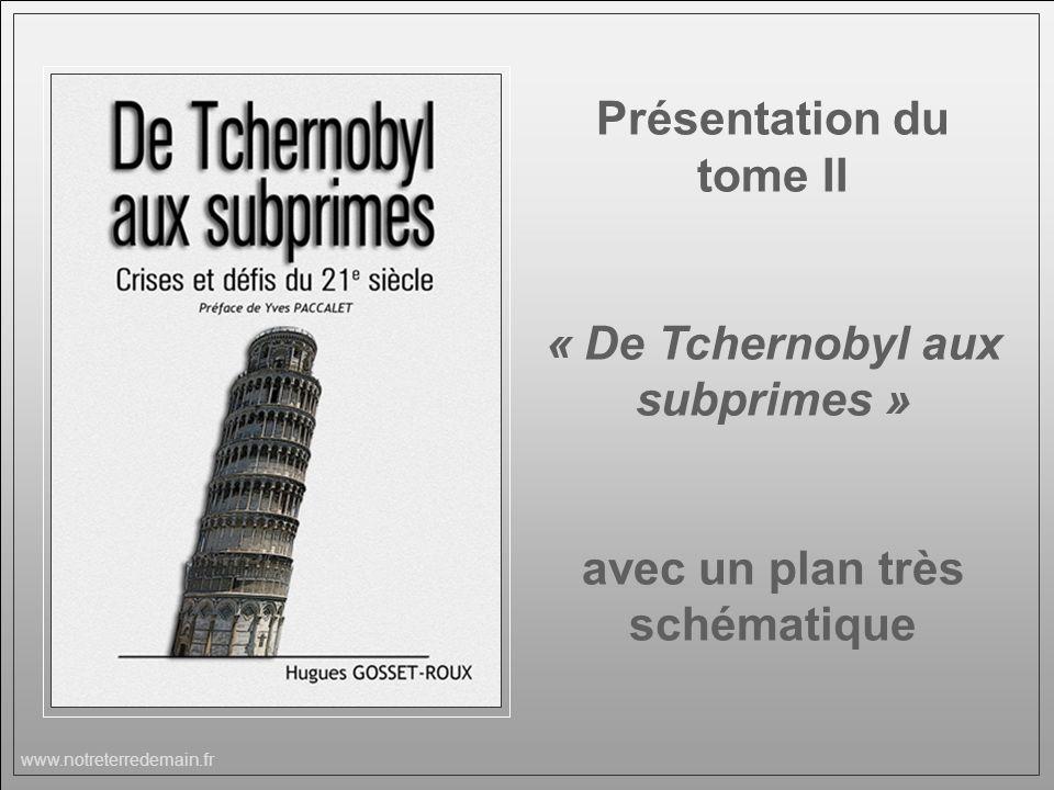 www.notreterredemain.fr Présentation du tome II « De Tchernobyl aux subprimes » avec un plan très schématique