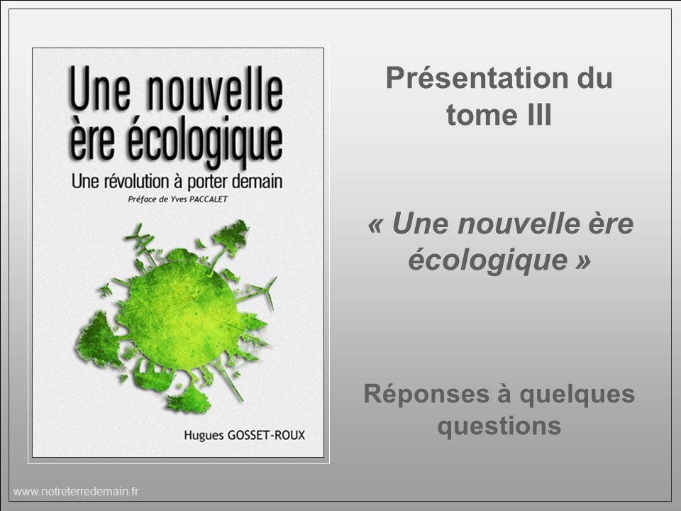 www.notreterredemain.fr Présentation du tome III « Une nouvelle ère écologique » Réponses à quelques questions