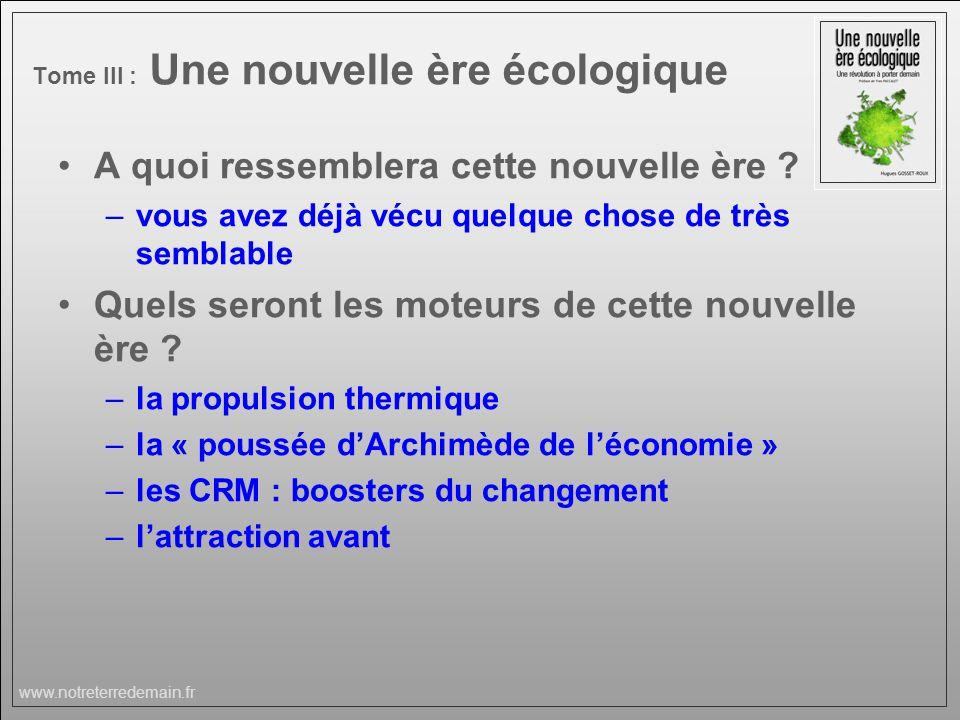 www.notreterredemain.fr Tome III : Une nouvelle ère écologique A quoi ressemblera cette nouvelle ère ? –vous avez déjà vécu quelque chose de très semb