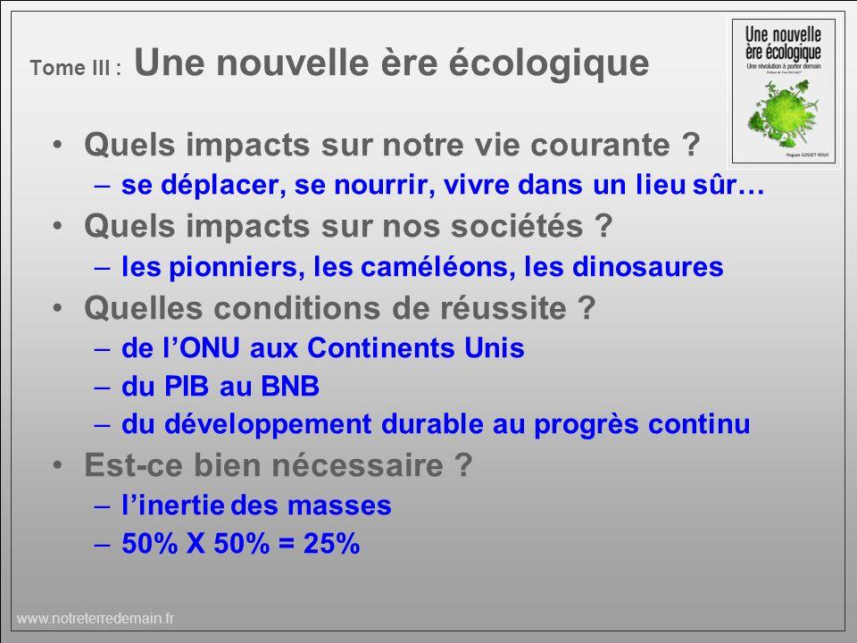 www.notreterredemain.fr Tome III : Une nouvelle ère écologique Quels impacts sur notre vie courante ? –se déplacer, se nourrir, vivre dans un lieu sûr