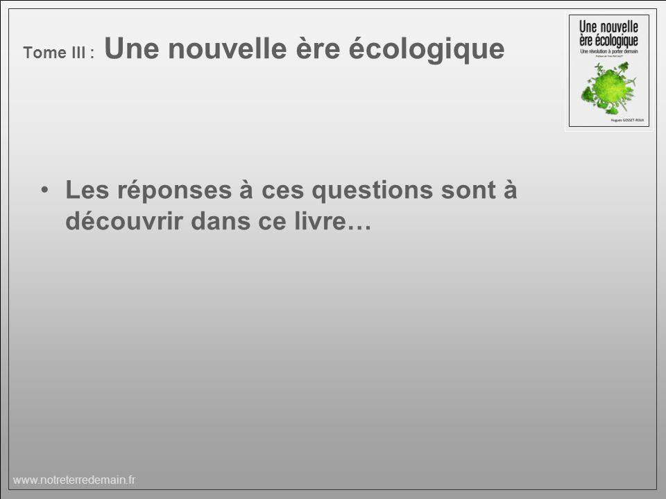www.notreterredemain.fr Tome III : Une nouvelle ère écologique Les réponses à ces questions sont à découvrir dans ce livre…