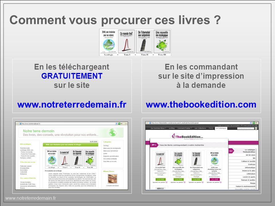 www.notreterredemain.fr Comment vous procurer ces livres ? En les téléchargeant GRATUITEMENT sur le site www.notreterredemain.fr En les commandant sur