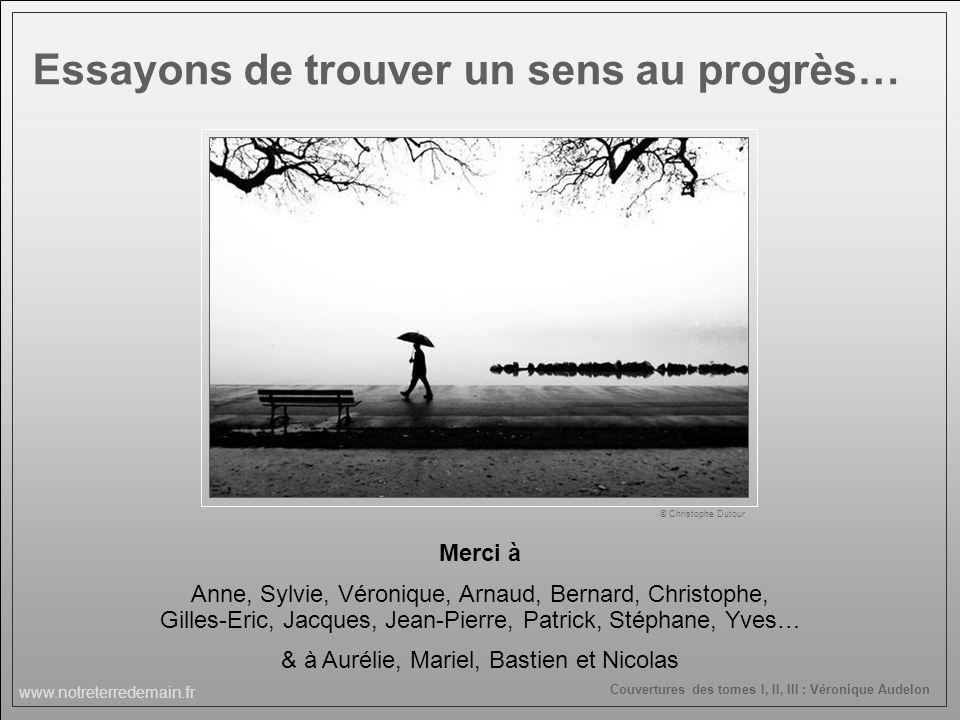 www.notreterredemain.fr Couvertures des tomes I, II, III : Véronique Audelon Essayons de trouver un sens au progrès… Merci à Anne, Sylvie, Véronique,