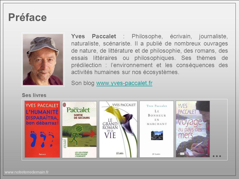 www.notreterredemain.fr Yves Paccalet : Philosophe, écrivain, journaliste, naturaliste, scénariste. Il a publié de nombreux ouvrages de nature, de lit