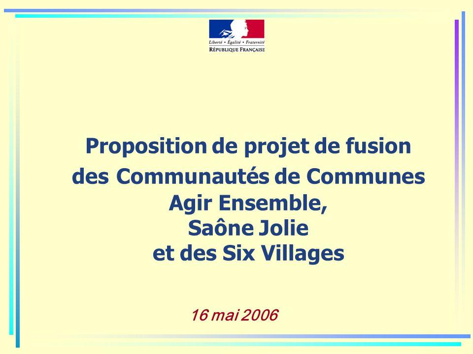 Proposition de projet de fusion des Communautés de Communes Agir Ensemble, Saône Jolie et des Six Villages 16 mai 2006