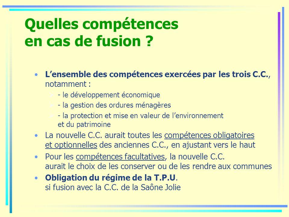 Quelles compétences en cas de fusion ? Lensemble des compétences exercées par les trois C.C., notamment : - le développement économique - la gestion d