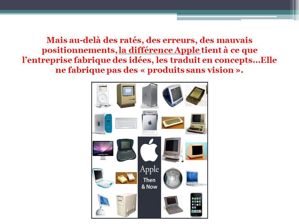 Mais au-delà des ratés, des erreurs, des mauvais positionnements, la différence Apple tient à ce que lentreprise fabrique des idées, les traduit en co