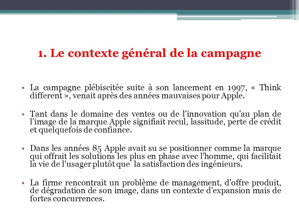 1. Le contexte général de la campagne La campagne plébiscitée suite à son lancement en 1997, « Think different », venait après des années mauvaises po