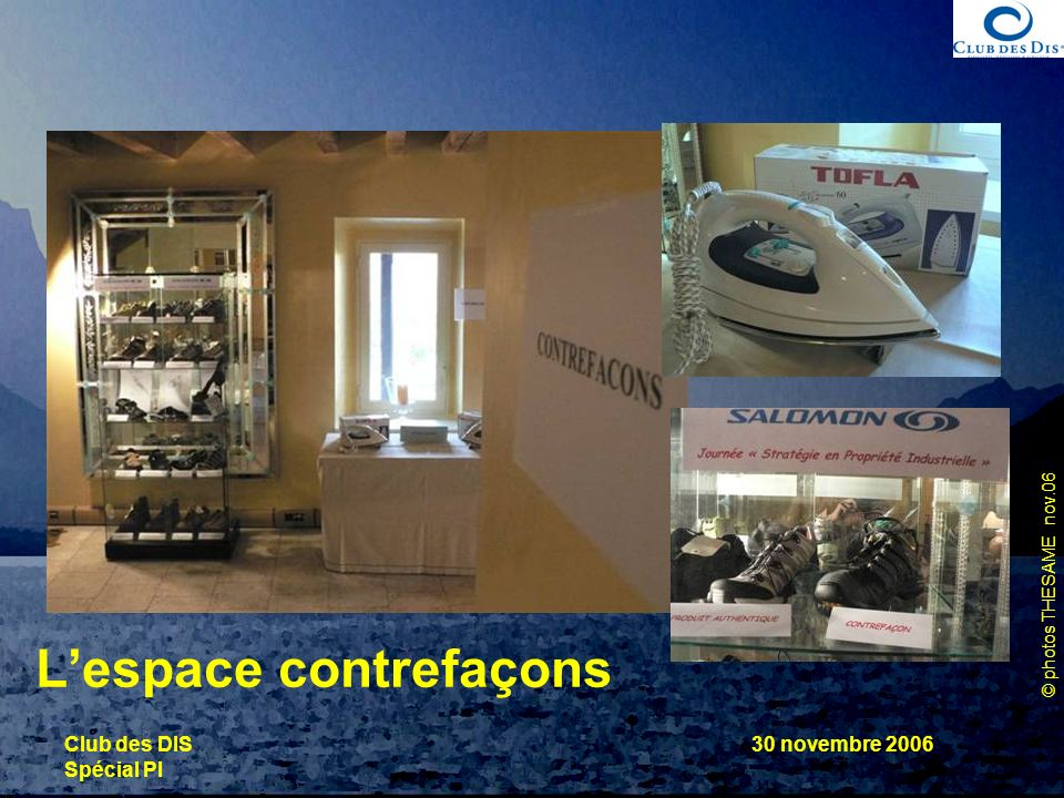 © photos THESAME nov.06 Club des DIS Spécial PI 30 novembre 2006 Lespace contrefaçons
