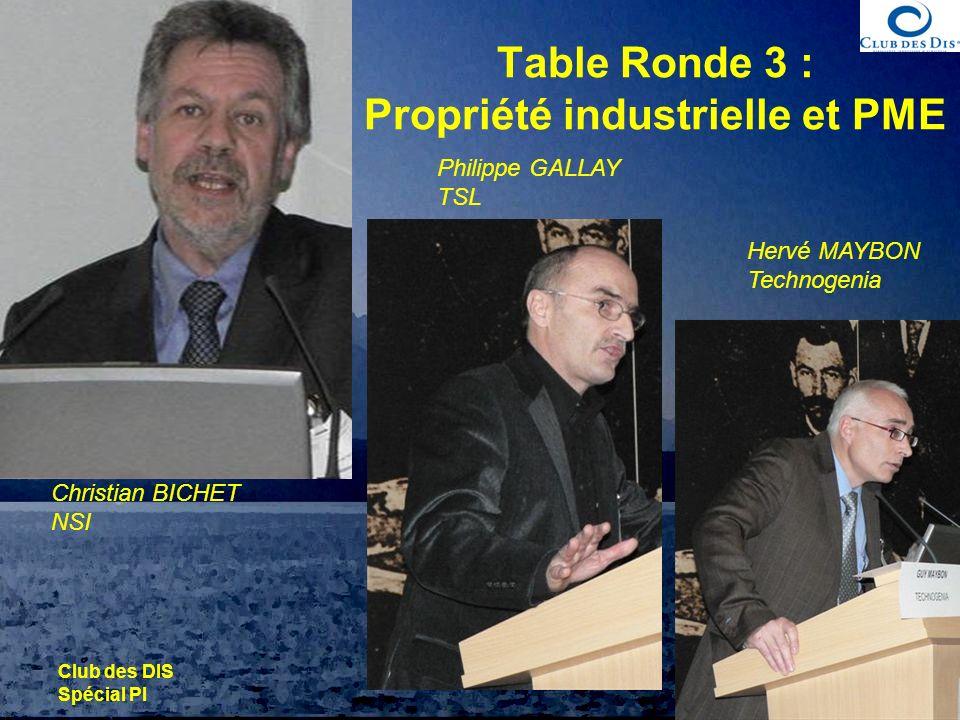 © photos THESAME nov.06 Club des DIS Spécial PI 30 novembre 2006 Table Ronde 3 : Propriété industrielle et PME Christian BICHET NSI Philippe GALLAY TS