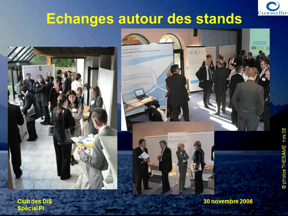 © photos THESAME nov.06 Club des DIS Spécial PI 30 novembre 2006 Echanges autour des stands