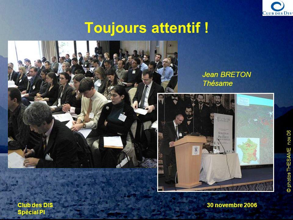 © photos THESAME nov.06 Club des DIS Spécial PI 30 novembre 2006 Toujours attentif ! Jean BRETON Thésame