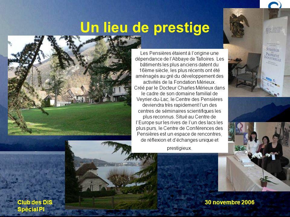 © photos THESAME nov.06 Club des DIS Spécial PI 30 novembre 2006 Un lieu de prestige Les Pensières étaient à lorigine une dépendance de lAbbaye de Tal