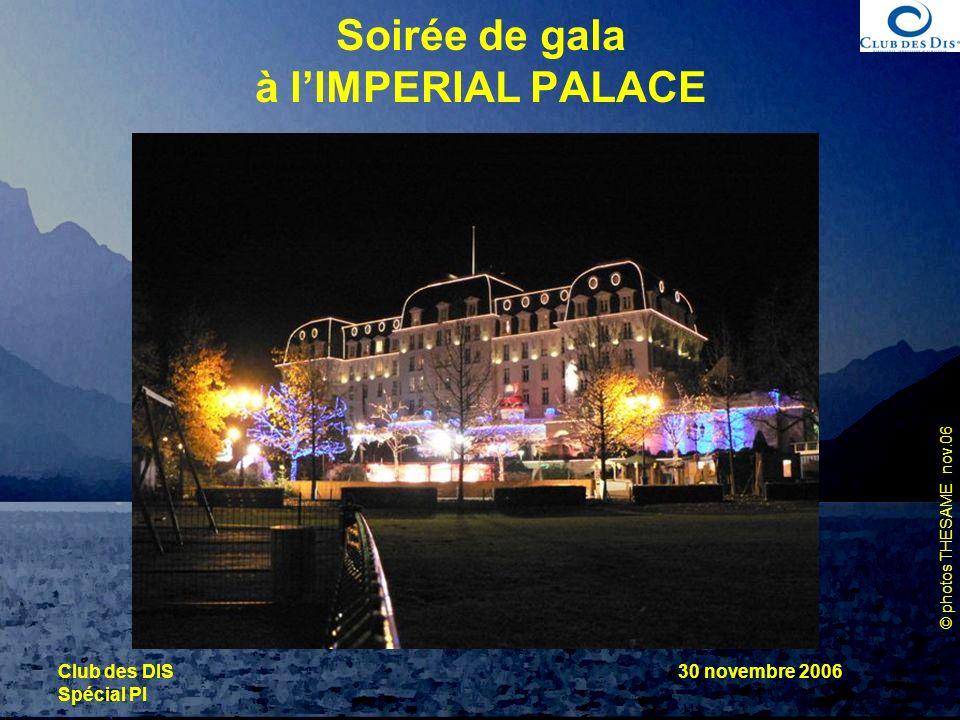 © photos THESAME nov.06 Club des DIS Spécial PI 30 novembre 2006 Soirée de gala à lIMPERIAL PALACE