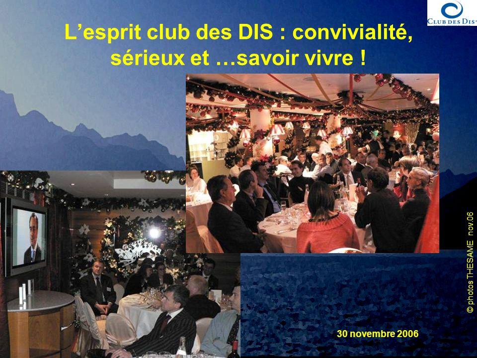 © photos THESAME nov.06 Club des DIS Spécial PI 30 novembre 2006 Lesprit club des DIS : convivialité, sérieux et …savoir vivre !