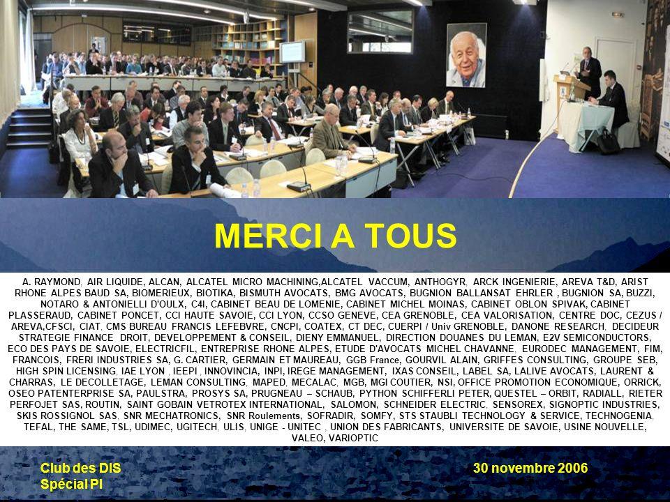 © photos THESAME nov.06 Club des DIS Spécial PI 30 novembre 2006 MERCI A TOUS A. RAYMOND, AIR LIQUIDE, ALCAN, ALCATEL MICRO MACHINING,ALCATEL VACCUM,