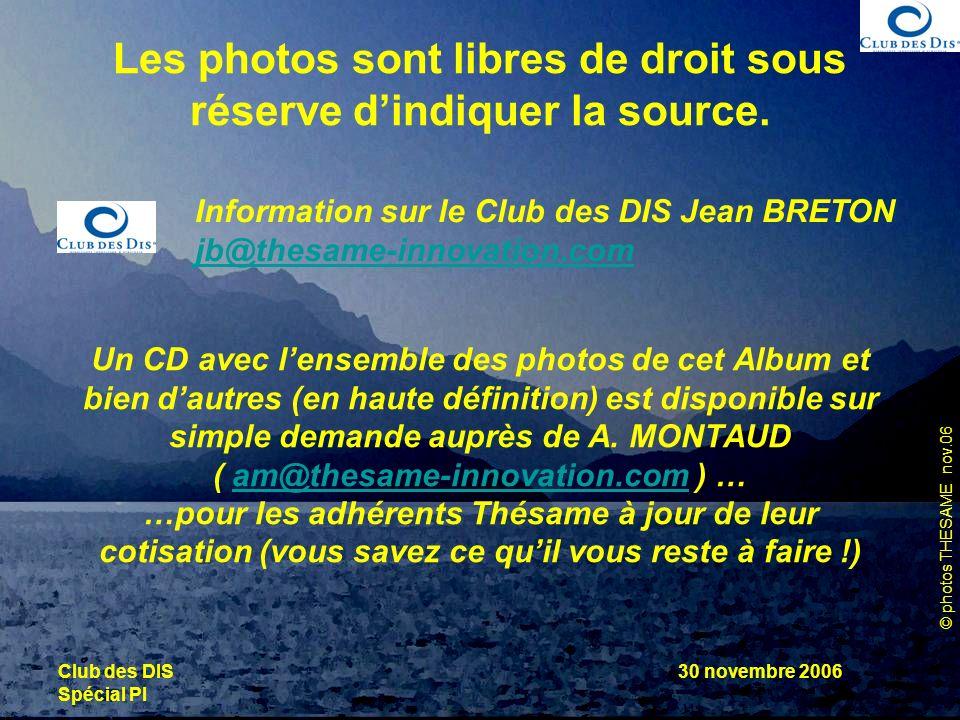 © photos THESAME nov.06 Club des DIS Spécial PI 30 novembre 2006 Les photos sont libres de droit sous réserve dindiquer la source. Un CD avec lensembl