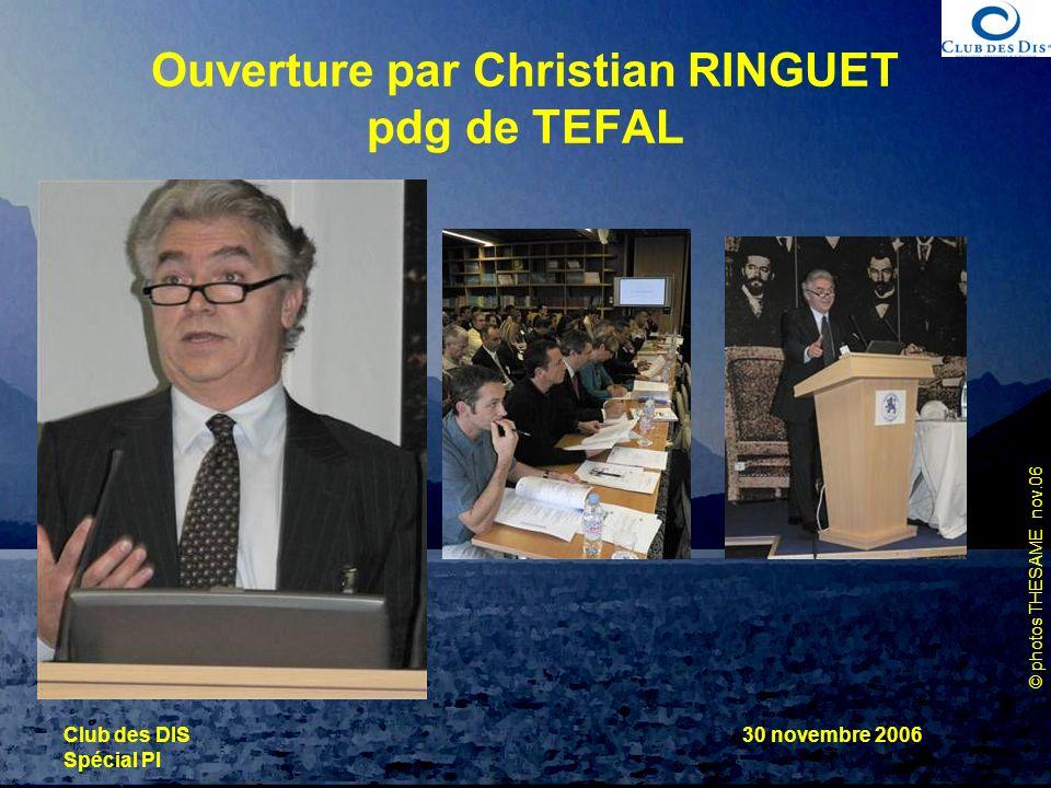© photos THESAME nov.06 Club des DIS Spécial PI 30 novembre 2006 Ouverture par Christian RINGUET pdg de TEFAL