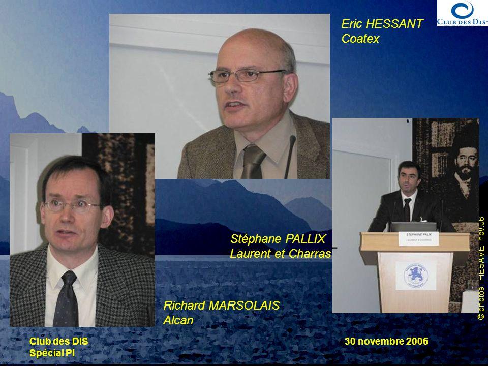 © photos THESAME nov.06 Club des DIS Spécial PI 30 novembre 2006 Richard MARSOLAIS Alcan Eric HESSANT Coatex Stéphane PALLIX Laurent et Charras