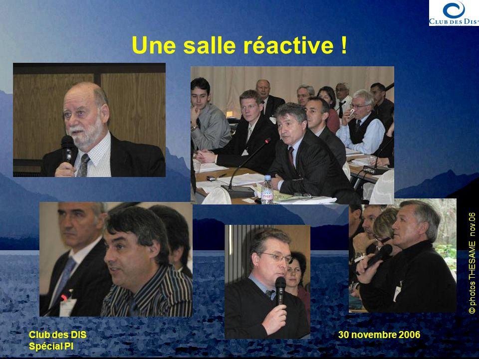© photos THESAME nov.06 Club des DIS Spécial PI 30 novembre 2006 Une salle réactive !