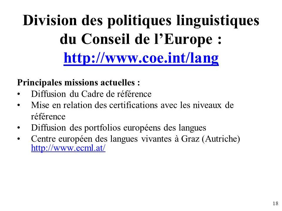 18 Division des politiques linguistiques du Conseil de lEurope : http://www.coe.int/lang http://www.coe.int/lang Principales missions actuelles : Diff