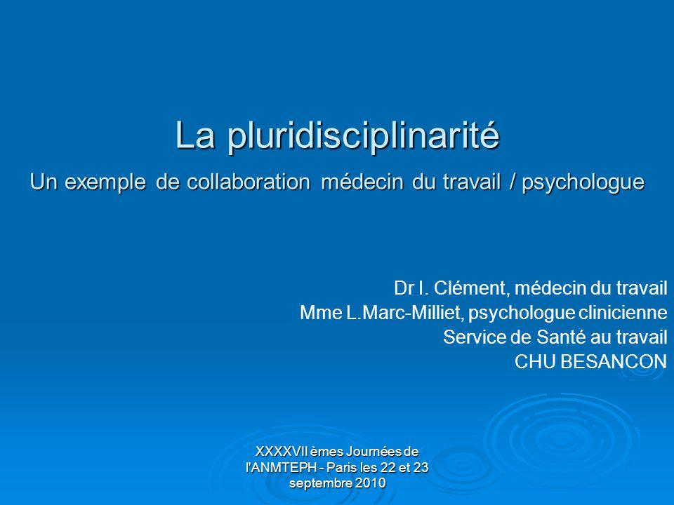 XXXXVII èmes Journées de l'ANMTEPH - Paris les 22 et 23 septembre 2010 La pluridisciplinarité Un exemple de collaboration médecin du travail / psychol